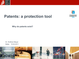 Patents: a protection tool Why do patents exist? Dr. Wolfram Meyer