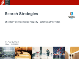Search Strategies Chemistry and Intellectual Property - Catalysing Innovation Dr. Peter Burkhardt