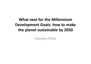 What next for the Millennium Development Goals: how to make Georgina Mace