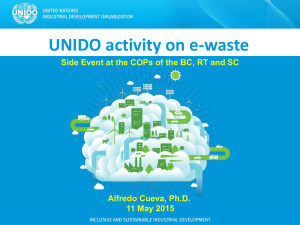 UNIDO activity on e-waste management Alfredo Cueva, Ph.D.