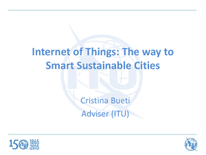 Internet of Things: The way to Smart Sustainable Cities Cristina Bueti Adviser (ITU)