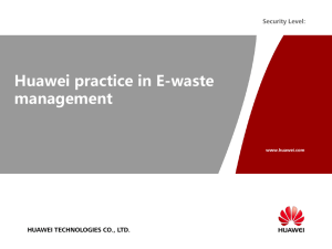 Huawei practice in E-waste management Security Level: HUAWEI TECHNOLOGIES CO., LTD.