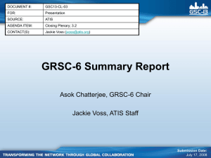 GRSC-6 Summary Report Asok Chatterjee, GRSC-6 Chair Jackie Voss, ATIS Staff DOCUMENT #: