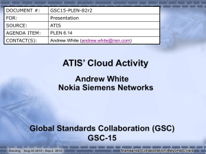 ATIS' Cloud Activity Andrew White Nokia Siemens Networks Global Standards Collaboration (GSC)