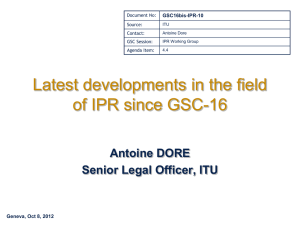 Latest developments in the field of IPR since GSC-16 Antoine DORE