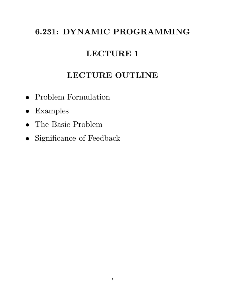6 231: DYNAMIC PROGRAMMING LECTURE 1 LECTURE OUTLINE