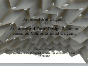 Architectural Origami Architectural Form Design Systems based on Computational Origami Tomohiro Tachi