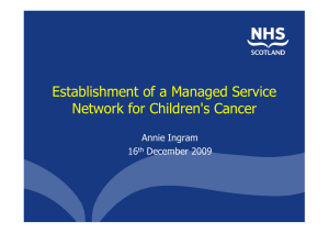 Establishment of a Managed Service Network for Children's Cancer Annie Ingram 16
