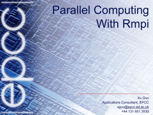 Parallel Computing With Rmpi Xu Guo Applications Consultant, EPCC