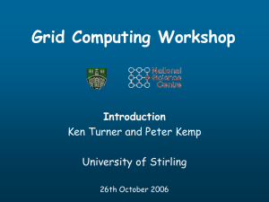 Grid Computing Workshop Introduction Ken Turner and Peter Kemp University of Stirling