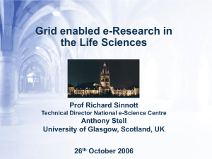 Grid enabled e-Research in the Life Sciences Prof Richard Sinnott Anthony Stell