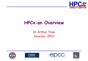HPCx:an Overview Dr Arthur Trew Director, EPCC