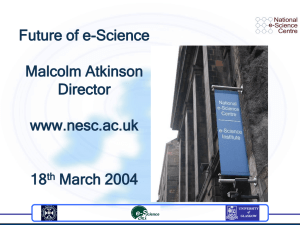Future of e-Science Malcolm Atkinson Director www.nesc.ac.uk