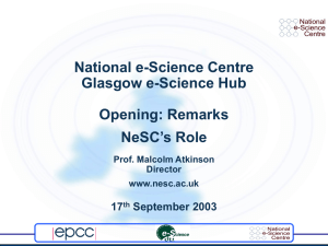 National e-Science Centre Glasgow e-Science Hub Opening: Remarks NeSC's Role