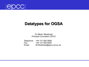 Datatypes for OGSA Dr Martin Westhead Principal Consultant, EPCC Telephone: