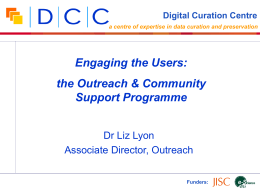 Engaging the Users: the Outreach & Community Support Programme Dr Liz Lyon
