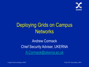 Deploying Grids on Campus Networks Andrew Cormack Chief Security Adviser, UKERNA