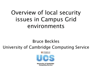 Overview of local security issues in Campus Grid environments Bruce Beckles