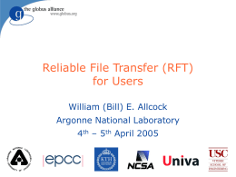 Reliable File Transfer (RFT) for Users William (Bill) E. Allcock Argonne National Laboratory