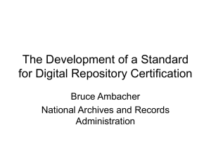The Development of a Standard for Digital Repository Certification Bruce Ambacher