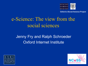 e-Science: The view from the social sciences Jenny Fry and Ralph Schroeder