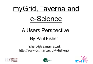 myGrid, Taverna and e-Science A Users Perspective By Paul Fisher