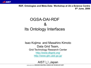 OGSA-DAI-RDF & Its Ontology Interfaces Isao Kojima  and Masahiro Kimoto