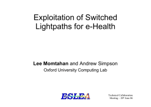 Exploitation of Switched Lightpaths for e-Health Lee Momtahan Oxford University Computing Lab