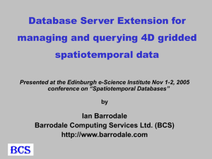 Database Server Extension for managing and querying 4D gridded spatiotemporal data Ian Barrodale