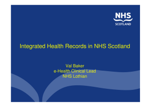Integrated Health Records in NHS Scotland Val Baker e-Health Clinical Lead NHS Lothian