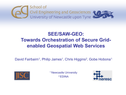 SEE/SAW-GEO: Towards Orchestration of Secure Grid- enabled Geospatial Web Services David Fairbairn
