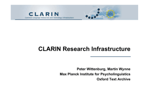 CLARIN Research Infrastructure Peter Wittenburg, Martin Wynne Max Planck Institute for Psycholinguistics