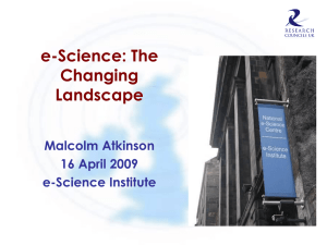 e-Science: The Changing Landscape Malcolm Atkinson