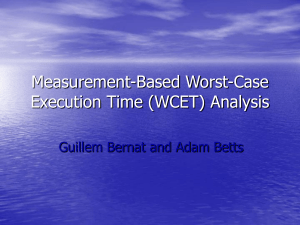 Measurement-Based Worst-Case Execution Time (WCET) Analysis Guillem Bernat and Adam Betts