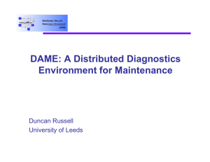 DAME: A Distributed Diagnostics Environment for Maintenance Duncan Russell University of Leeds