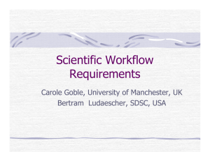 Scientific Workflow Requirements Carole Goble, University of Manchester, UK