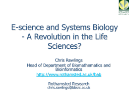 E-science and Systems Biology - A Revolution in the Life Sciences? Chris Rawlings