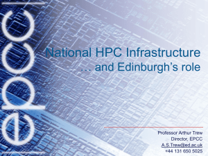 National HPC Infrastructure … and Edinburgh's role Professor Arthur Trew Director, EPCC