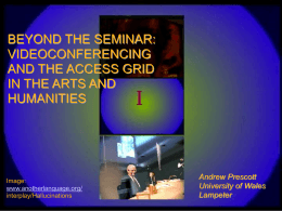 BEYOND THE SEMINAR: VIDEOCONFERENCING AND THE ACCESS GRID IN THE ARTS AND