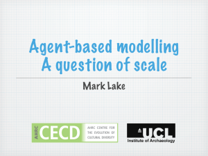 Agent-based modelling A question of scale Mark Lake Institute of Archaeology