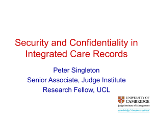 Security and Confidentiality in Integrated Care Records Peter Singleton Senior Associate, Judge Institute