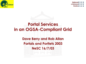 Portal Services in an OGSA-Compliant Grid Dave Berry and Rob Allan