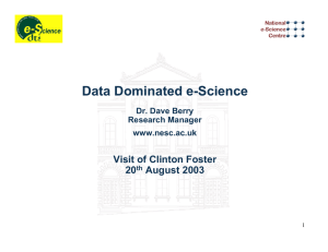 Data Dominated e-Science Visit of Clinton Foster 20 August 2003