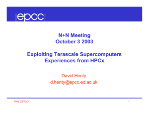 N+N Meeting October 3 2003 Exploiting Terascale Supercomputers Experiences from HPCx