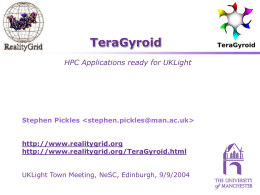 TeraGyroid HPC Applications ready for UKLight Stephen Pickles <>