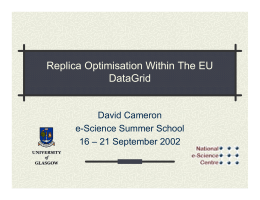 Replica Optimisation Within The EU DataGrid David Cameron e-Science Summer School