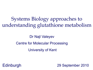 Systems Biology approaches to understanding glutathione metabolism Edinburgh Dr Najl Valeyev