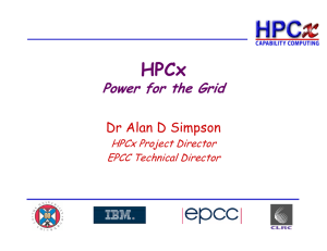 HPCx Power for the Grid Dr Alan D Simpson HPCx Project Director
