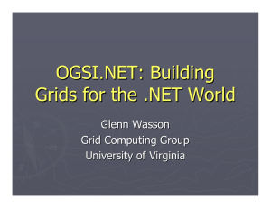 OGSI.NET: Building Grids for the .NET World Glenn Wasson Grid Computing Group
