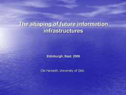 The shaping of future information infrastructures Edinburgh, Sept. 2006